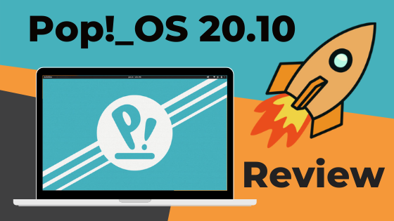 Pop!_OS 20.10 Review